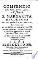 Compendio della vita, virtù, morte, e de' miracoli di S. Margarita di Cortona del terz' ordine di S. Francesco. Data in luce ... in occasione della di lei solenne canonizazione fatta da nostro signore Papa Benedetto XIII, etc