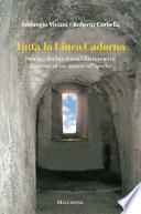 Tutta la linea Cadorna. Storia Architettura Armamenti. Itinerari di un museo all'aperto