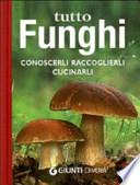 Tutto funghi. Conoscerli raccoglierli cucinarli
