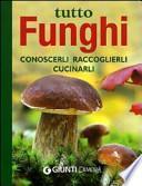 Tutto funghi. Conoscerli, raccoglierli, cucinarli