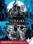 Ucraina. Golpe Guerra Resistenza