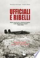 Ufficiali e ribelli. Piloti americani e missioni inglese nella resistenza veneta 1944-1945