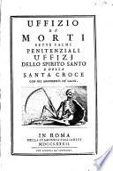 Uffizio della b. Vergine Maria Uffizio de' morti. Sette salmi penitenziali. Uffizj dello Spirito Santo e della Santa Croce con gli argomenti de'Salmi ed una raccolta di divote orazioni