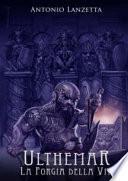 Ulthemar la forgia della vita