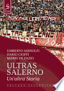 Ultras Salerno. Un'altra storia. Nuova ediz.