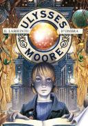 Ulysses Moore - 9. Il Labirinto d'Ombra