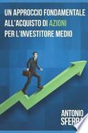 Un Approccio Fondamentale All'acquisto Di Azioni Per l'Investitore Medio: Edizione 2018