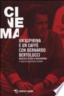 Un'aspirina e un caffè con Bernardo Bertolucci. Regista e attori si raccontano