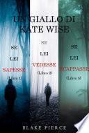 Un cofanetto di gialli di Kate Wise: Se lei sapesse (1), Se lei vedesse (2) e Se lei scappasse (3)