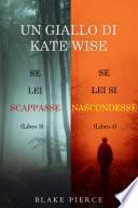 Un cofanetto di gialli di Kate Wise: Se lei scappasse (3) e Se lei si nascondesse (4)