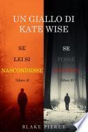 Un cofanetto di gialli di Kate Wise: Se lei si nascondesse (4) e Se fosse fuggita (5)