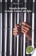 Un padre da galera. La strada, il carcere, mio figlio
