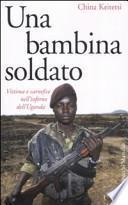Una bambina soldato. Vittima e carnefice nell'inferno dell'Uganda