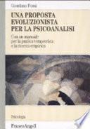 Una proposta evoluzionista per la psicoanalisi. Con un manuale per la pratica terapeutica e la ricerca empirica