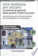 Una residenza per anziani: un sistema di garanzia della qualità e della sicurezza. Guida allo sviluppo di un sistema di gestione per l'accreditamento...