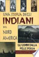Una storia degli indiani del nord America. Gli uomini dalla pelle rossa