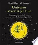 Universo istruzioni per l'uso. Come sopravvivere a buchi neri, paradossi temporali e fluttuazioni quantistiche