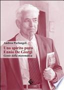 Uno spirito puro Ennio De Giorgi. Genio della matematica