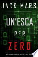 Un'esca per Zero (Uno spy thriller della serie Agente Zero—Libro #8)