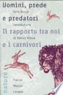 Uomini, prede e predatori. Il rapporto tra noi e i carnivori
