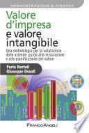 Valore d'impresa e valore intangibile. Una metodologia per la valutazione delle aziende: guida alla misurazione e alla pianificazione del valore