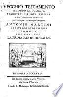 Vecchio testamento secondo la volgata tradotto in lingua italiana e con annotazioni dichiarato dall'illustrissimo e reverendissimo monsignore Antonio Martini ... Tomo 1. [-17.]