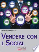 Vendere con i Social. Come Elaborare Efficaci Campagne Marketing Integrando le Strategie di Vendita con i Social Network. (Ebook Italiano - Anteprima Gratis)