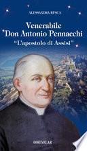 Venerabile Don Antonio Pennacchi. «L'apostolo di Assisi»
