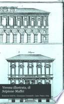 Verona illustrata: Contiene il trattato degli anfiteatri e singolarmente del veronese