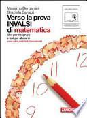 Verso la prova INVALSI di matematica. Per le Scuole superiori