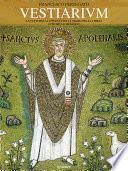 Vestiarium. Le vesti per la liturgia nella storia della Chiesa. Antichità e Medioevo