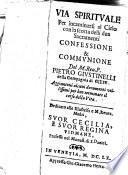 Via spirituale per incaminarsi al cielo con la scorta delli dua sacramenti confessione et communione