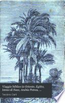 Viaggio biblico in Oriente, Egitto, Istmo di Suez, Arabia Petrea, Palestina, Siria, coste dell' Asia Minore, Costantinopoli ed isole
