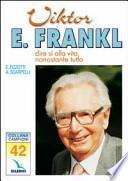 Victor E. Frankl. Dire sì alla vita, nonostante tutto