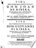 Vida del Venerabile Servo de Dios Don J. de Ribera, Patriarca de Antiochia. Vita del Venerabile ... Don G. di Ribera, etc. [With a dedication, and translated [?] by J. B. Quiles.]Span. and Ital