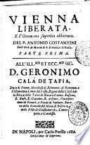 Vienna liberata, e l'ottomana superbia abbattuta. Del p. Antonio Costantini ... Parte prima ..