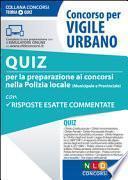 Vigile urbano. Quiz per la preparazione ai concorsi nella polizia locale (municipale e provinciale)