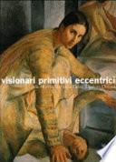Visionari, primitivi, eccentrici