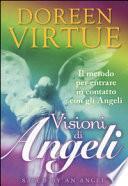 Visioni di angeli. Il metodo per entrare in contatto con gli angeli