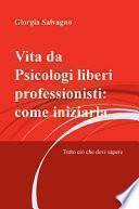 Vita da psicologi liberi professionisti: come iniziarla. Tutto ciò che devi sapere
