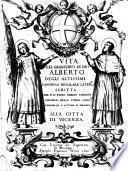 Vita del granseruo di Dio Alberto degli Altissimi canonico regolare later.se scritta dal p.d. Paolo Emilio Saracini ... alla città di Vicenza