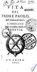 Vita del Padre Paolo [Sarpi] dell' Ordine de' Servi, e theologo della Serenissima Republ. di Venetia [da Fulgenzio Micanzio]