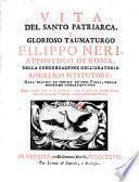 Vita del santo patriarca e glorioso taumaturgo Filippo Neri,... della congregazione dell'oratorio Angelico istitutore : dall' ultimo ed infimo dé suoi figli...