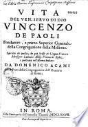 Vita del ven. servo di Dio Vincenzo de Paoli,... raccolta da quella che già scrisse in ligua francese monsignor Ludovico Abelly,... e publicata nell'idioma italiano da Domenico Acami,...