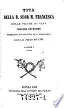 Vita della b. Suor M. Francesca delle piaghe di Gesu, vergine secolare terziaria Alcantarina di S. Francesco morta in Napoli nel 1791