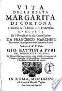 Vita della beata Margarita di Cortona terziaria dell'Ordine di S. Francesco. Raccolta da i processi per la sua canonizatione da Francesco Marchese ...