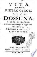 Vita di don Pietro Giron, duca d'Ossuna, vicere di Napoli, e di Sicilia, sotto il regno di Filippo terzo. Scritta da Gregorio Leti. Parte prima [-terza]. Arrichita di figure