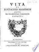 Vita di Eustachio Manfredi. [With a portrait.]