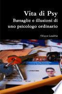 Vita di Psy - Battaglie e illusioni di uno psicologo ordinario