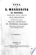 Vita di S. Margarita da Cortona terziaria dell'ordine di S. Francesco raccolta da' processi della la sua canonizzazione da Francesco Marchese, prete della Congregazione dell'oratorio di Roma